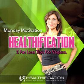 437: 5 Fat Loss Tips For Vegans.