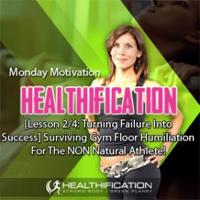 493: [Lesson 2/4: Turning Failure Into Success] Surviving Gym Floor Humiliation For The NON Natural Athlete!