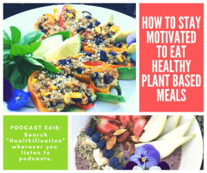 Healthy Vegan Lifestyle Podcast: How To Stay Motivated To Eat Healthy Plant Based Meals