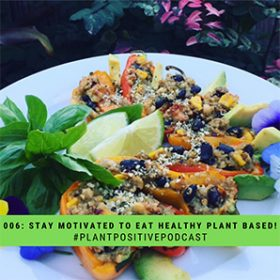10 Tips To Stay Motivated To Eat Healthy Plant Based Meals (Part 1)