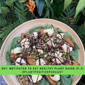 10 Tips To Stay Motivated To Eat Healthy Plant Based Meals (Part 2)